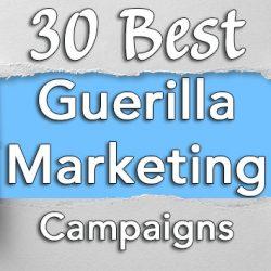 30 Best Guerilla Marketing Campaigns